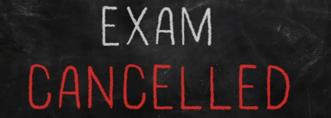 Exam cancelled